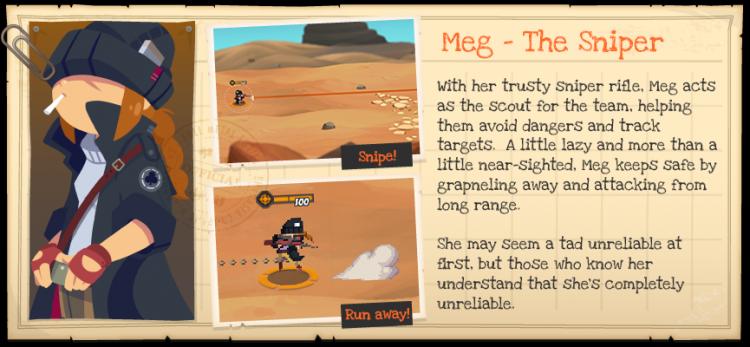 Мэг — снайпер. Она принимает на себя роль разведчика команды, помогая союзникам избежать опасностей и выслеживать цели