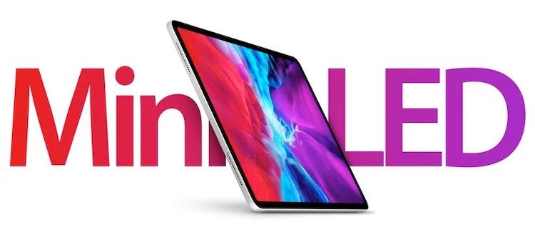 """Первый iPad с Mini-LED-дисплеем выйдет в начале 2021 года, а в MacBook такие экраны попадут через год"""""""